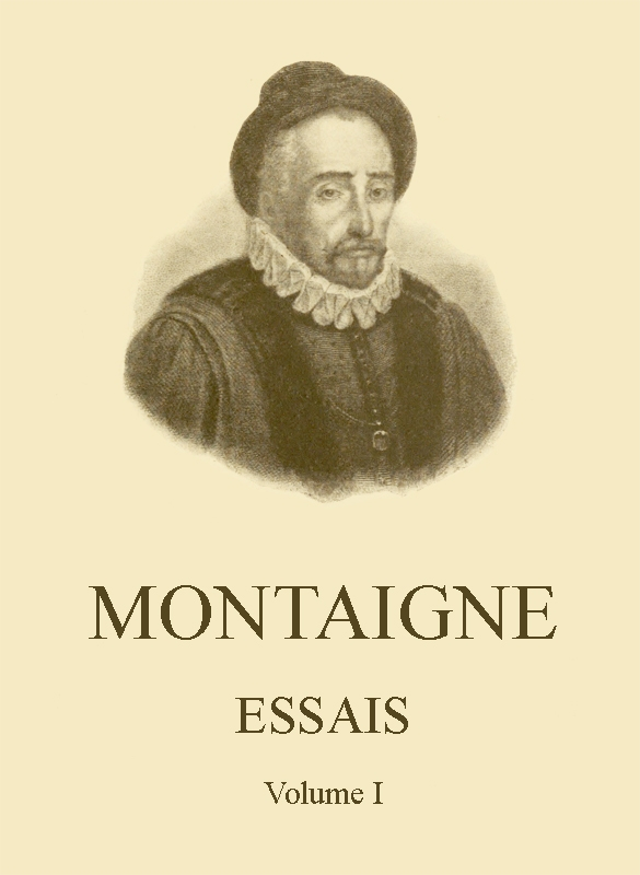 michel montaigne essays Essays michel de montaigne 4 chapter xxxiii fortune is often observed to act by the rule of reason chapter xxxiv of one defect in our government.